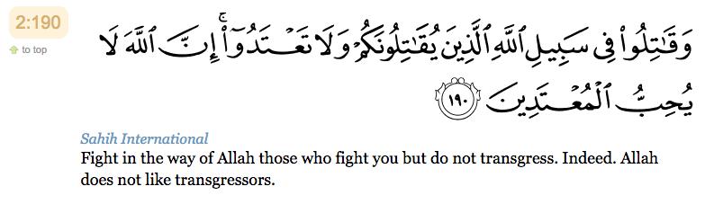 190. Combattez dans le sentier d'Allah ceux qui vous combattent, et ne transgressez pas. Certes. Allah n'aime pas les transgresseurs !