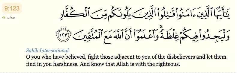 123. ô vous qui croyez ! Combattez ceux des mécréants qui sont près de vous; et qu'ils trouvent de la dureté en vous. Et sachez qu'Allah est avec les pieux.