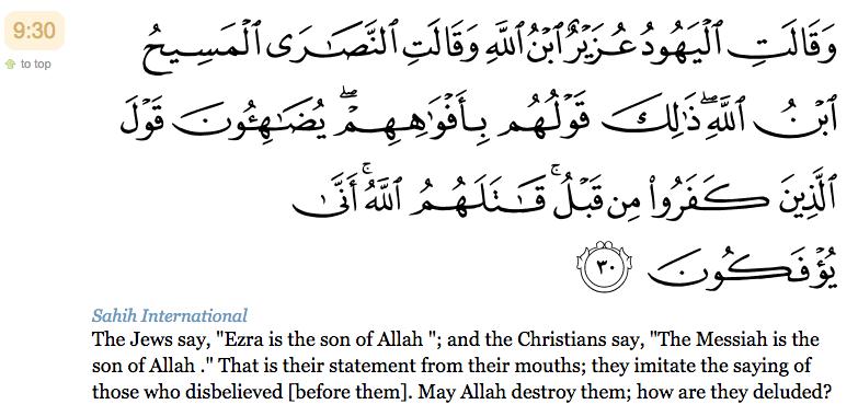 """30. Les Juifs disent : """"Uzayr est fils d'Allah"""" et les Chrétiens disent : """"Le Christ est fils d'Allah"""". Telle est leur parole provenant de leurs bouches. Ils imitent le dire des mécréants avant eux. Qu'Allah les anéantisse ! Comment s'écartent-ils (de la vérité) ?"""